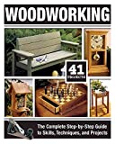 Woodworking: The Complete Step-by-Step Guide to Skills, Techniques, and Projects...