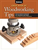 Great Book of Woodworking Tips: Over 650 Ingenious Workshop Tips, Techniques,...