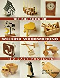 The Big Book of Weekend Woodworking: 150 Easy Projects (Big Book of ... Series)