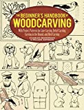 The Beginner's Handbook of Woodcarving: With Project Patterns for Line Carving,...